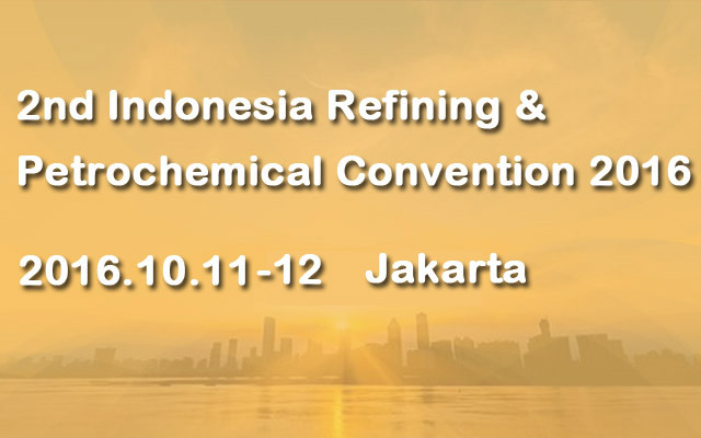 2nd Indonesia Refining & Petrochemical Convention 2016