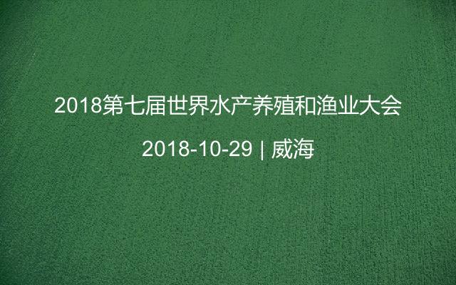 2018第七届世界水产养殖和渔业大会