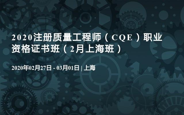 2020注册质量工程师(CQE)职业资格证书班(2月上海班)