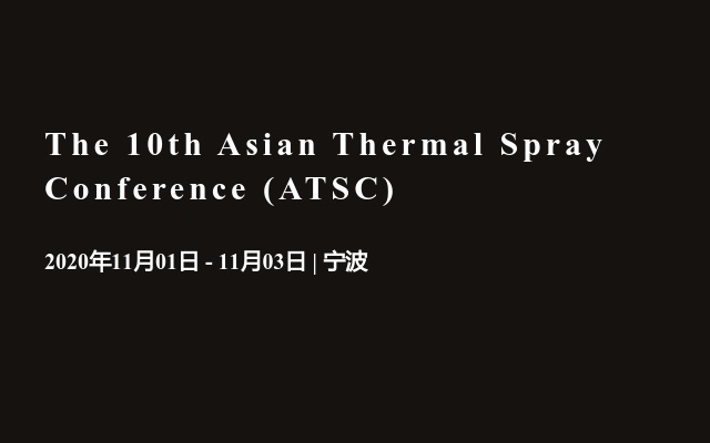 The 10th Asian Thermal Spray Conference (ATSC)