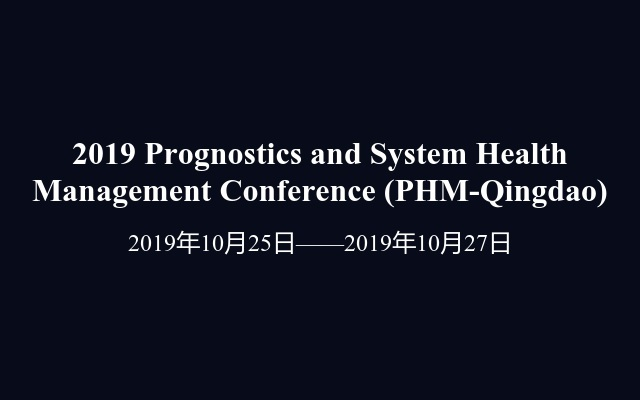 2019 Prognostics and System Health Management Conference (PHM-Qingdao)
