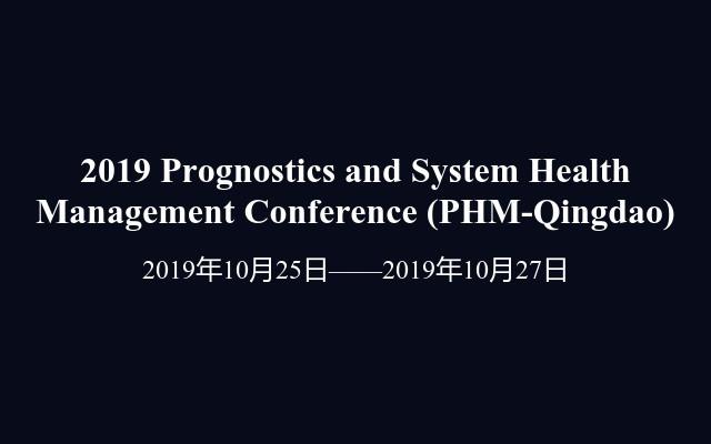 2019 Prognostics and System Health Management Conference(PHM-Qingdao)