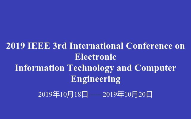 2019 IEEE 3rd International Conference on Electronic Information Technology and Computer Engineering
