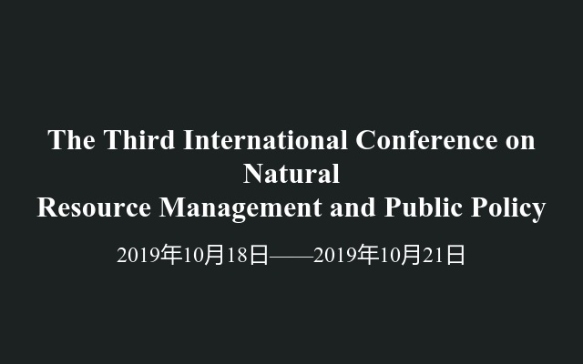 The Third International Conference on Natural Resource Management and Public Policy