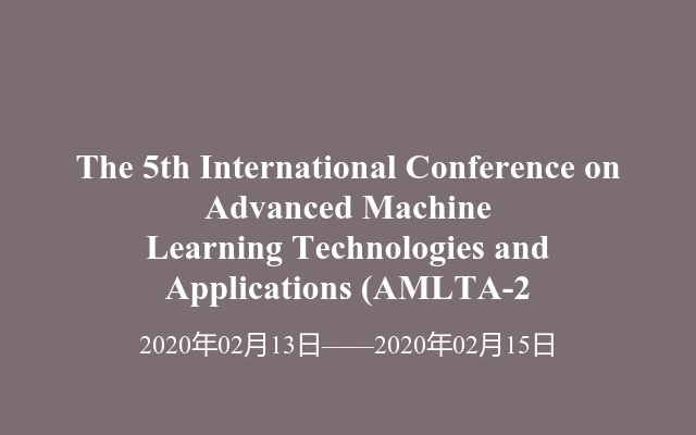 The 5th International Conference on Advanced Machine Learning Technologies and Applications (AMLTA-2