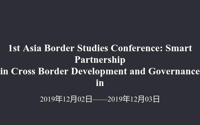 1st Asia Border Studies Conference: Smart Partnership in Cross Border Development and Governance in