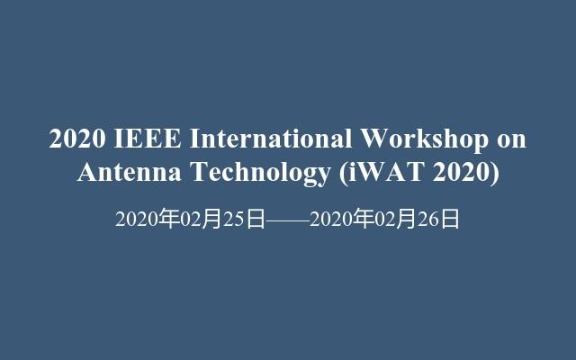 2020 IEEE International Workshop on Antenna Technology(iWAT 2020)