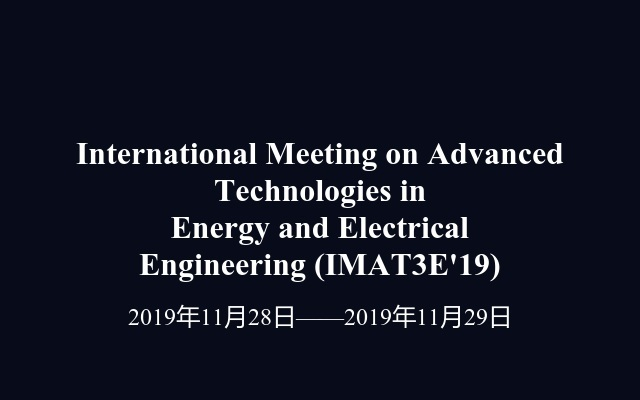 International Meeting on Advanced Technologies in Energy and Electrical Engineering(IMAT3E'19)