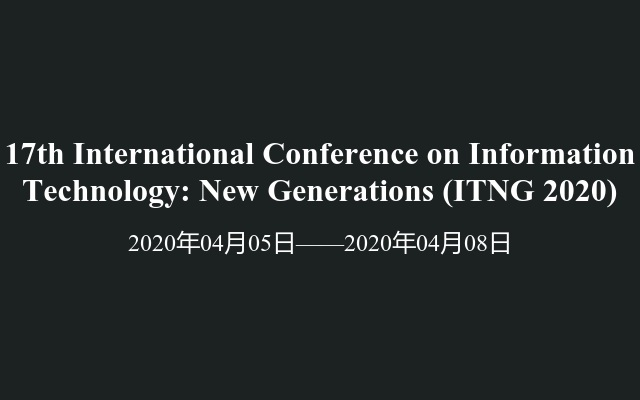17th International Conference on Information Technology: New Generations(ITNG 2020)
