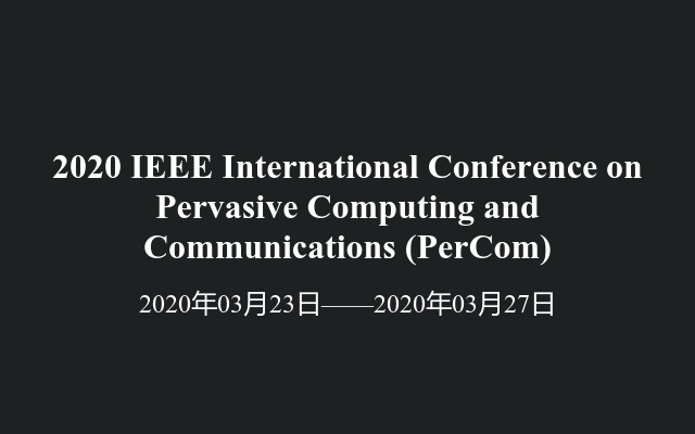 2020 IEEE International Conference on Pervasive Computing and Communications(PerCom)