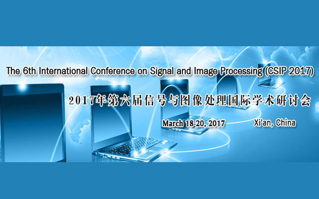 2017年第六届信号与图像处理国际学术研讨会( CSIP 2017 )