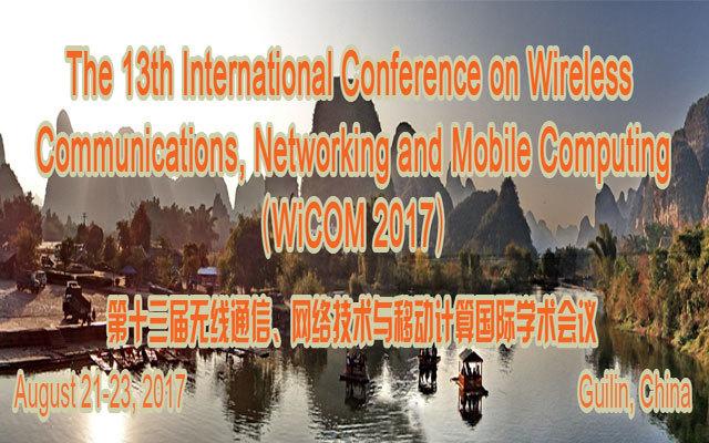 第十三届无线通信、网络技术与移动计算国际学术会议(WiCOM 2017)