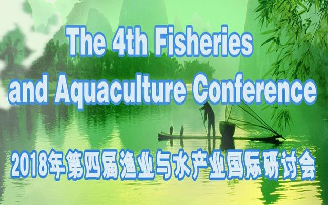 第四届渔业与水产业国际研讨会(The 4th Fisheries and Aquaculture Conference (FAC 2018))