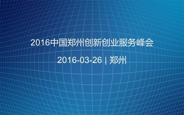 2016中国郑州创新创业服务峰会