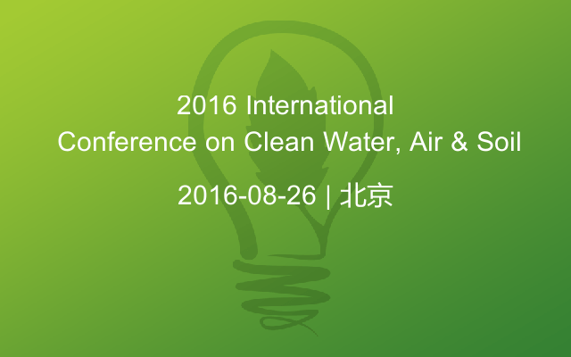 2016 International Conference on Clean Water, Air & Soil