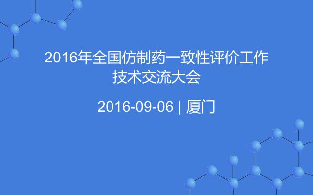 2016年全国仿制药一致性评价工作技术交流大会