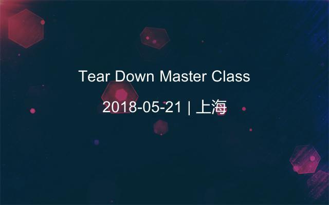 Tear Down Master Class