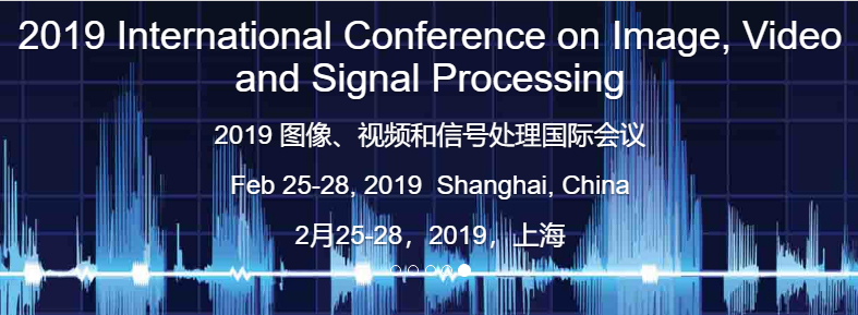 IVSP 2019 2019 图像、视频和信号处理国际会议(上海) International Conference on Image, Video and Signal Processing