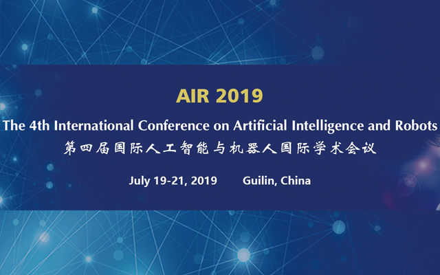 AIR 2019 第四届国际人工智能与机器人国际学术会议(桂林)