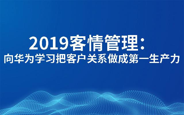 2019客情管理:向华为学习把客户关系做成第一生产力(深圳)