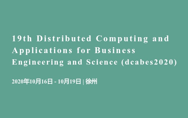 19th Distributed Computing and Applications for Business Engineering and Science (dcabes2020)