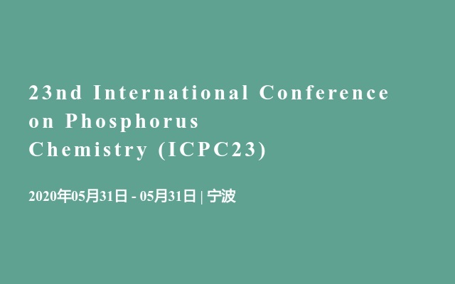 23nd International Conference on Phosphorus Chemistry (ICPC23)