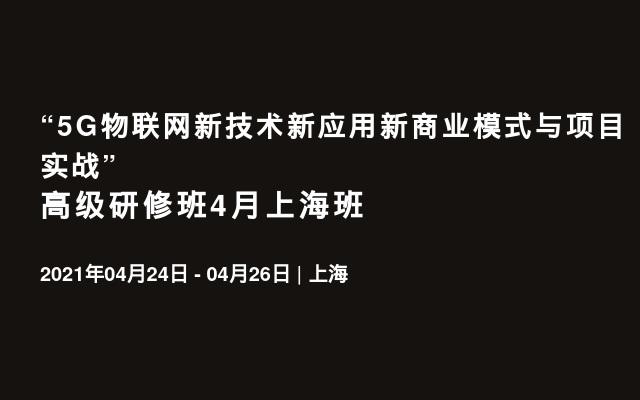 """5G物联网新技术新应用新商业模式与项目实战""高级研修班4月上海班"