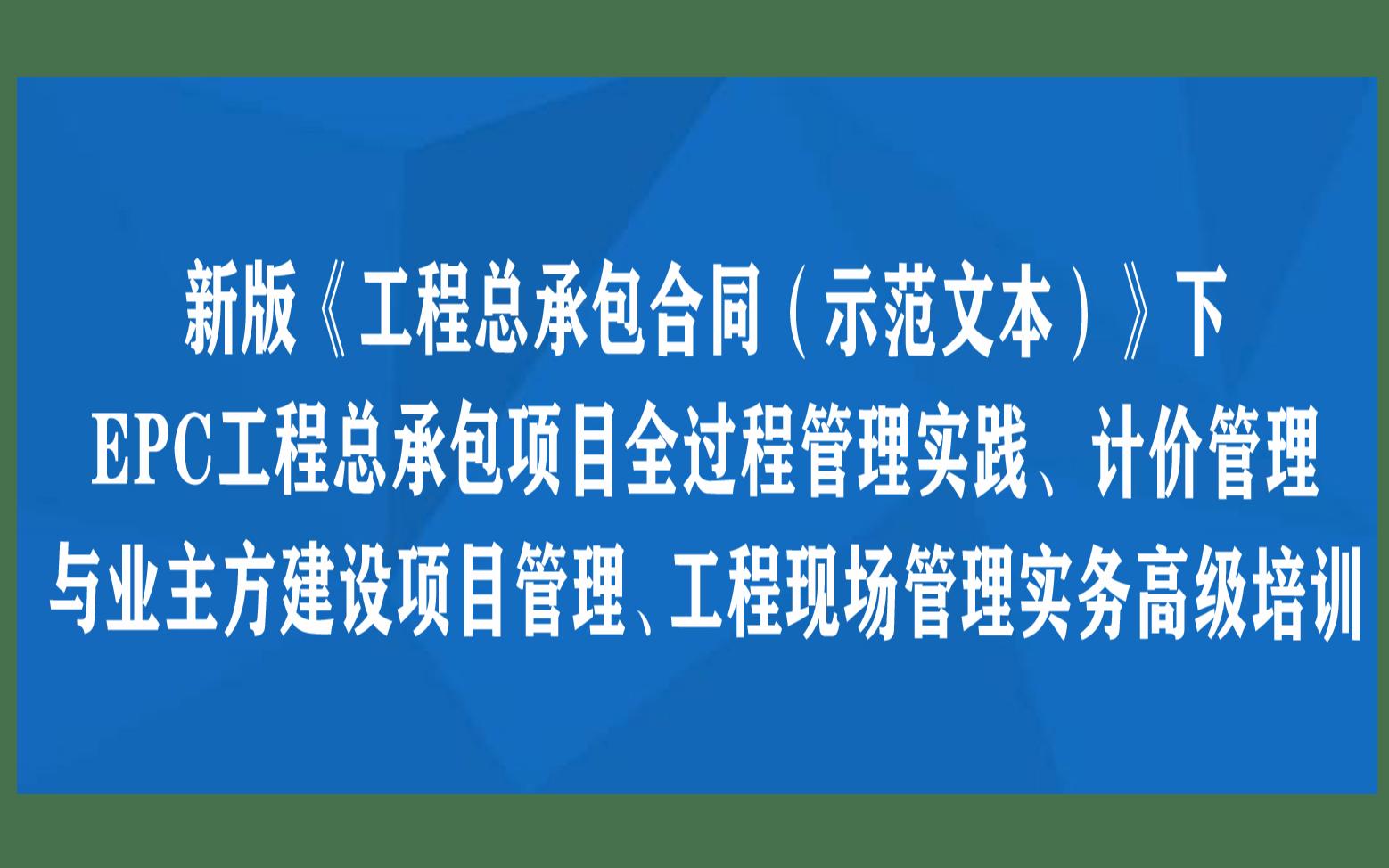青岛线下课程:新版《工程总承包合同(示范文本)》下EPC工程总承包项目全过程管理实践、计价管理与业主方建设项目管理、工程现场管理实务高级培训班