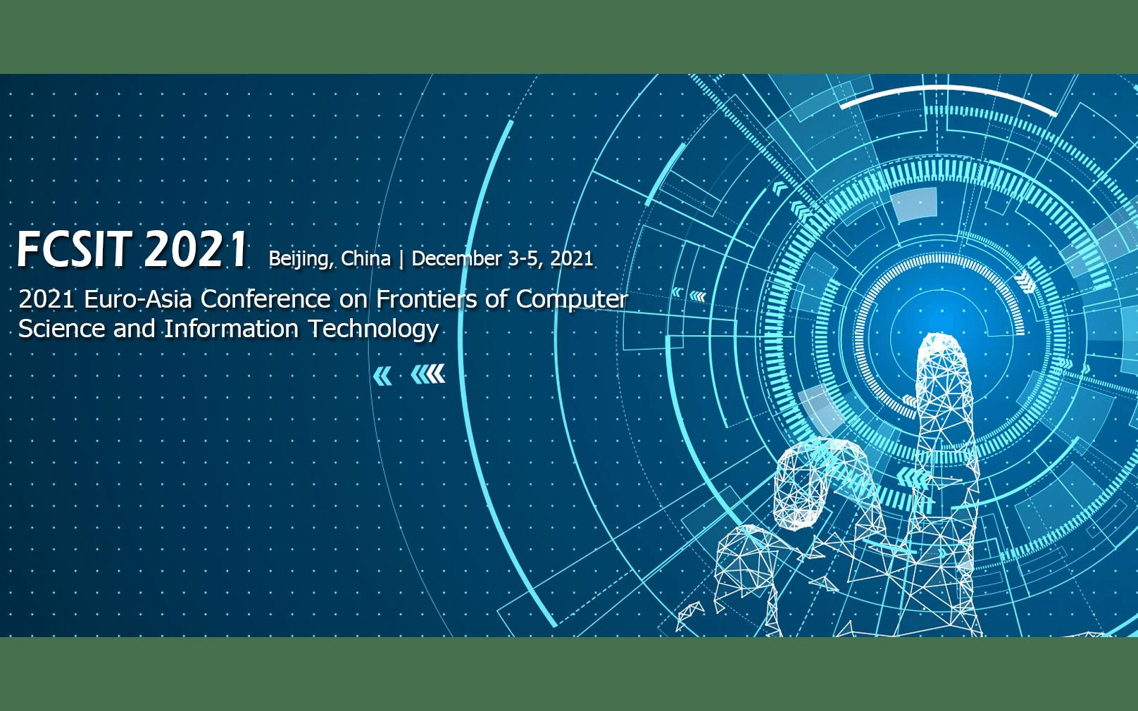 2021第三届欧亚计算机科学与信息技术国际会议(FCSIT 2021)EI检索