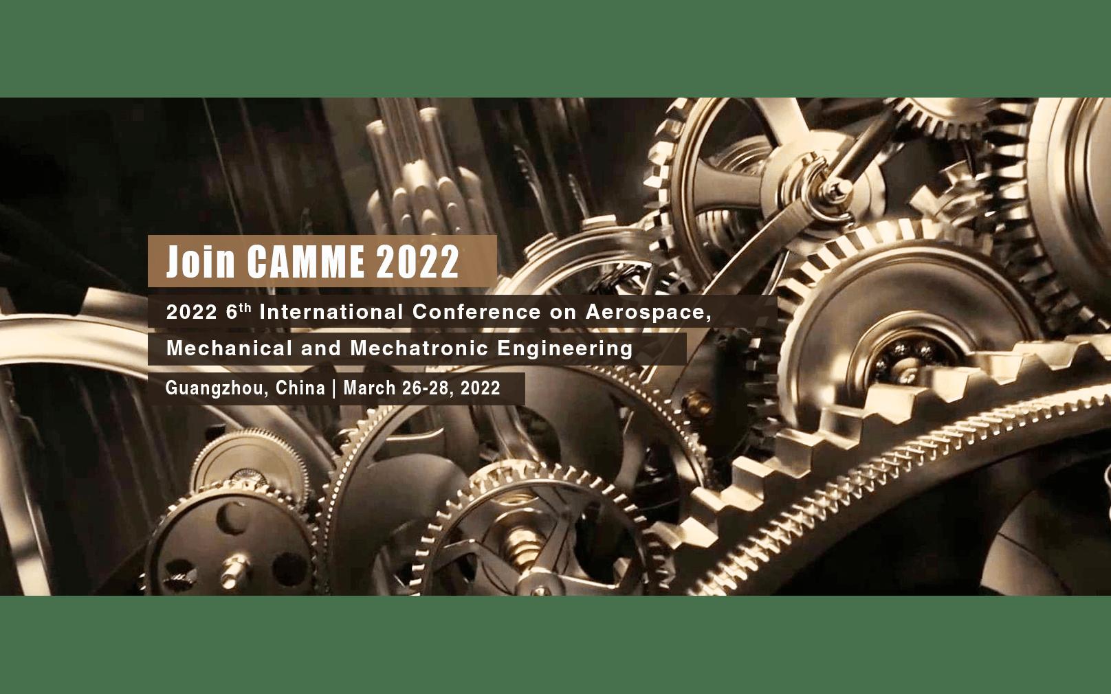 2022年第六届航空航天、机械与机电工程国际会议(CAMME 2022) EI检索
