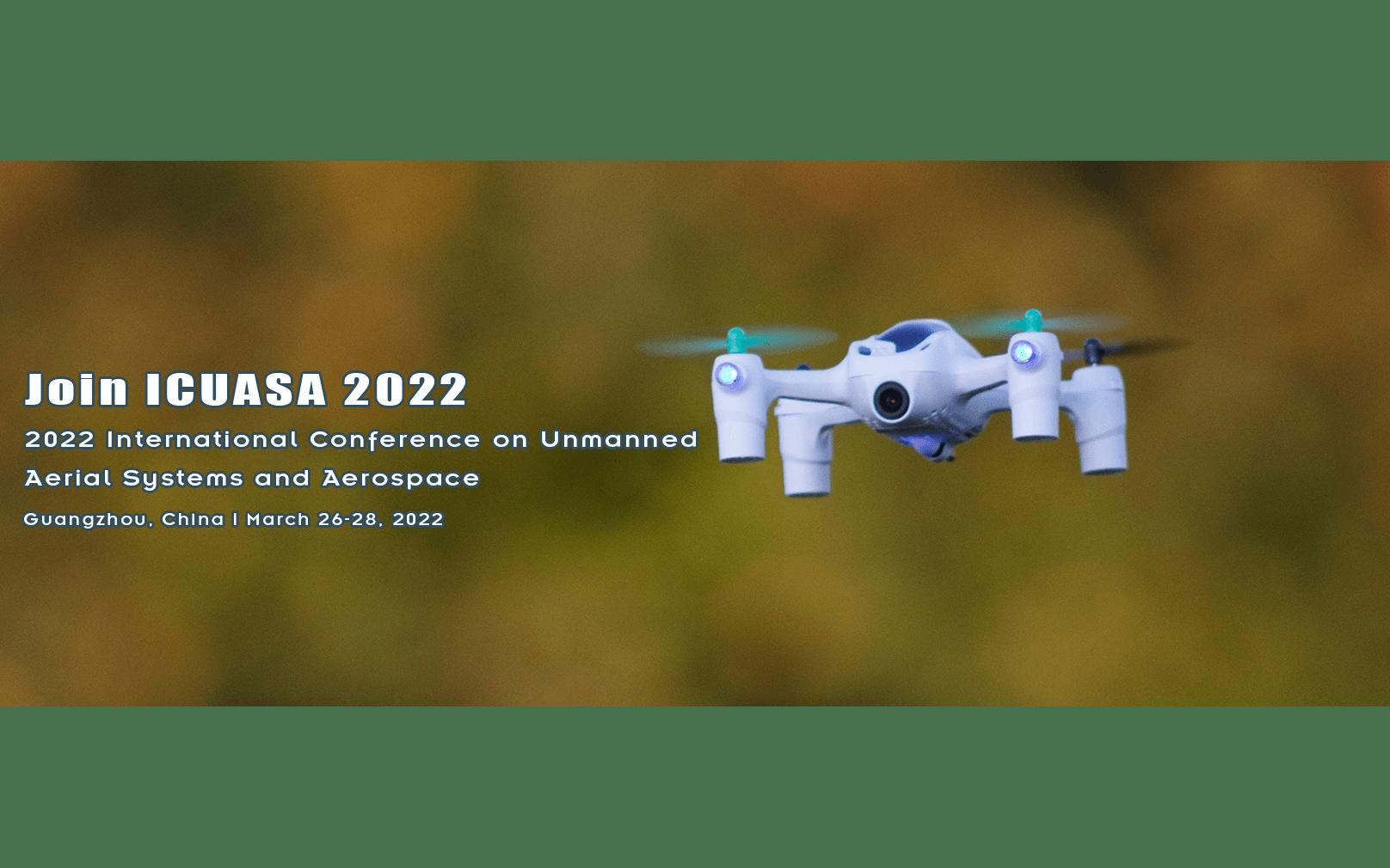 【EI检索】2022年无人航空系统与航空航天国际会议(ICUASA 2022)