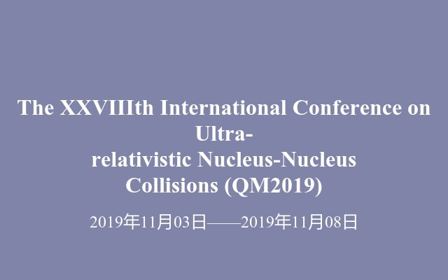 The XXVIIIth International Conference on Ultra-relativistic Nucleus-Nucleus Collisions (QM2019)