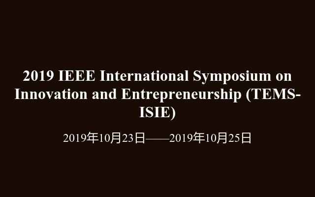 2019 IEEE International Symposium on Innovation and Entrepreneurship(TEMS-ISIE)