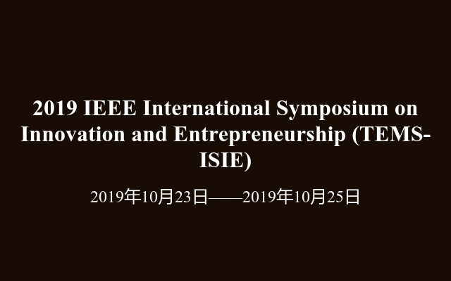 2019 IEEE International Symposium on Innovation and Entrepreneurship (TEMS-ISIE)