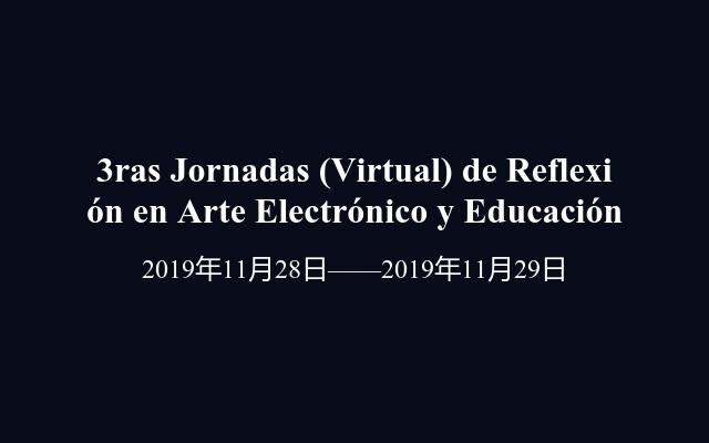 3ras Jornadas (Virtual) de Reflexión en Arte Electrónico y Educación