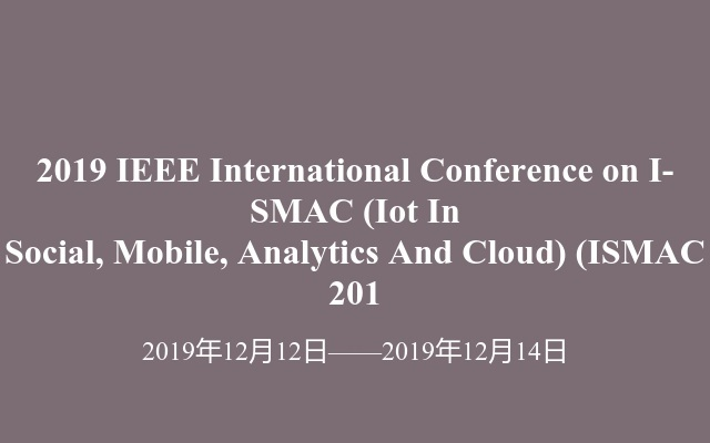 2019 IEEE International Conference on I-SMAC (Iot In Social, Mobile, Analytics And Cloud)(ISMAC 201