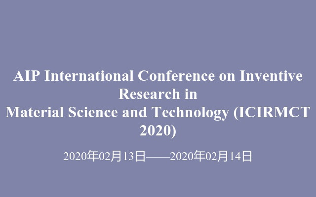 AIP International Conference on Inventive Research in Material Science and Technology(ICIRMCT 2020)