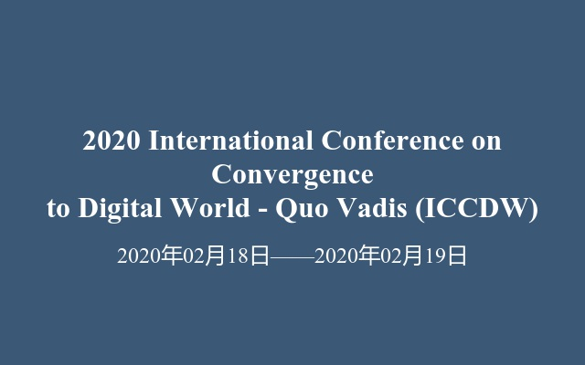 2020 International Conference on Convergence to Digital World - Quo Vadis (ICCDW)