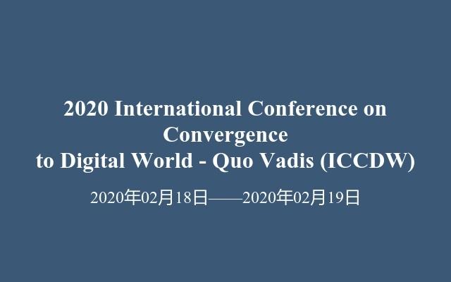 2020 International Conference on Convergence to Digital World - Quo Vadis(ICCDW)