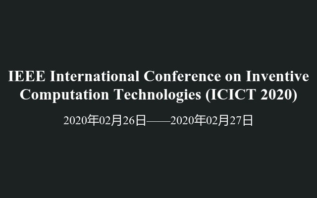 IEEE International Conference on Inventive Computation Technologies(ICICT 2020)
