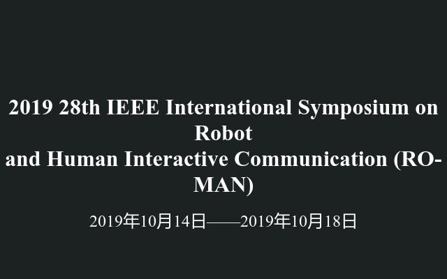 2019 28th IEEE International Symposium on Robot and Human Interactive Communication(RO-MAN)