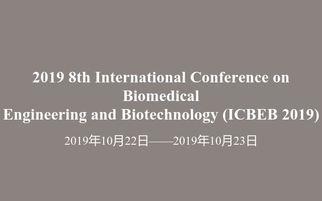 2019  8th International Conference on Biomedical Engineering and Biotechnology(ICBEB 2019)