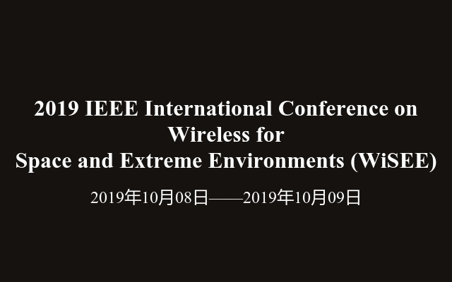 2019 IEEE International Conference on Wireless for Space and Extreme Environments (WiSEE)