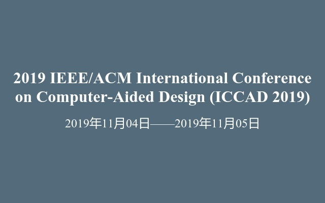 2019 IEEE/ACM International Conference on Computer-Aided Design (ICCAD 2019)
