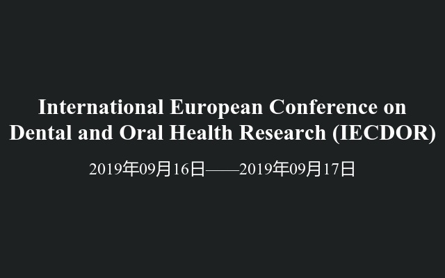 International European Conference on Dental and Oral Health Research (IECDOR)