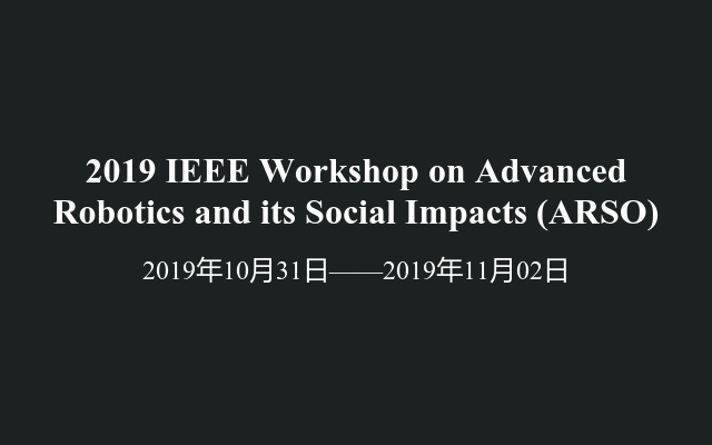 2019 IEEE Workshop on Advanced Robotics and its Social Impacts (ARSO)