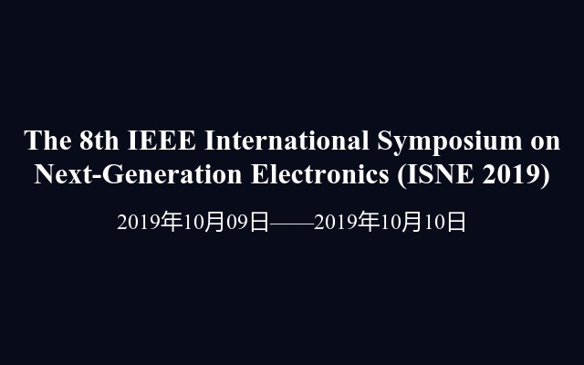 The 8th IEEE International Symposium on Next-Generation Electronics (ISNE 2019)