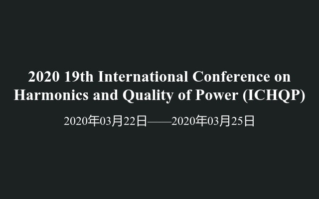 2020 19th International Conference on Harmonics and Quality of Power(ICHQP)