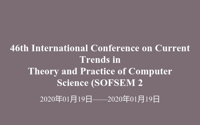 46th International Conference on Current Trends in Theory and Practice of Computer Science (SOFSEM 2