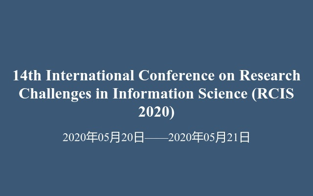 14th International Conference on  Research Challenges in Information Science(RCIS 2020)